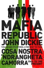 Mafia Republic: Italy's Criminal Curse. Cosa Nostra, 'Ndrangheta and Camorra from 1946 to the Present