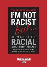 I'm Not Racist but a| 40 Years of the Racial Discrimination Act