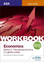 AQA as/A Level Economics Workbook Section 2: The National Economy in a Global Context: 1