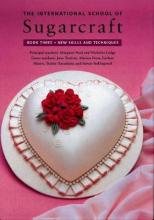 The International School of Sugarcraft: Bk.3