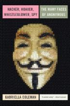 Hacker, Hoaxer, Whistleblower, Spy: the Story of Anonymous