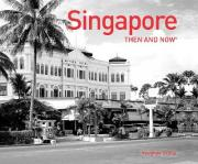 Singapore Then and Now