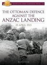 The Ottoman Defence Against the Anzac Landing, 25 April 1915
