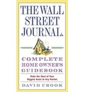 The Wall Street Journal Complete Home Owner's Guidebook: Make the Most of Your Biggest Asset in Any Market