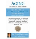 Aging: Fight It with the Blood Type Diet: The Individualized Plan for Preventing and Treating Brain Impairment, Hormonal Deficiency, and the Loss of Vitality Associated with Advancing Years