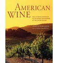 American Wine: The Ultimate Companion to the Wines and Wineries of the United States