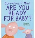 Cornelius P. Mud, Are You Ready For Baby