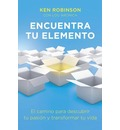 Encuentra Tu Elemento (Finding Your Element): El Camino Para Discubrir to Pasion y Transformar Tu Vida