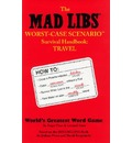 Mad Libs Worst-Case Scenario Survival Handbook: Travel