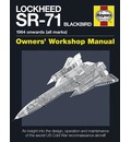 Lockheed SR-71 Blackbird Manual: An Insight into the Design, Operation and Maintenance of the Secret US Cold War Reconnaissance Aircraft