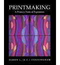 Printmaking: A Primary Form of Expression  Hardcover   Jan 01, 1992  Cunningh...