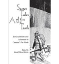 Secret Tales of the Arctic Trails: Stories of Crime and Adventure in Canada  s...