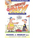 Yes, Your Parents are Crazy!: A Teen Survival Handbook