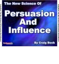 The New Science of Persuasion and Influence: Amazing Techniques to Get What You Want