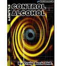 Control Alcohol: The Easy and Effective Way to Cut Down or Stop Drinking