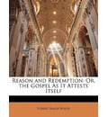 Reason and Redemption: Or, the Gospel as It Attests Itself
