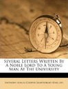 Several Letters Written by a Noble Lord to a Young Man at the University