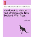 Handbook to Nelson and Marlborough, New Zealand. with Map. - Frederic Algar