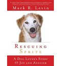 Rescuing Sprite: A Dog Lover's Story of Joy and Anguish