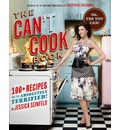 Can't Cook Book: 100+ Recipes for the Absolutely Terrified!