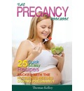 The Pregnancy Cookbook: 25 Quick & Easy Recipes Packed with the Nutrients Needed During Pregnancy
