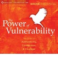 The Power of Vulnerability: Teachings on Authenticity, Connection and Courage