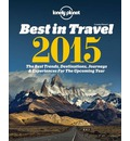 Lonely Planet's Best in Travel 2015: The Best Trends, Destinations, Journeys & Experiences for the Year Ahead