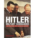 Hitler - Military Commander: The Strategies That Destroyed Germany