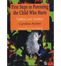 First Steps in Parenting the Child Who Hurts: Tiddlers and Toddlers