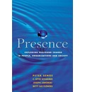 Presence: Exploring Profound Change in People, Organizations and Society