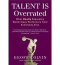 Talent is Overrated: What REALLY Separates World Class Performers from Everybody Else