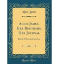Alice James, Her Brothers, Her Journal