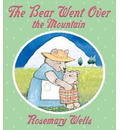 The Bear Went over the Mountain - Rosemary Wells