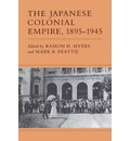 The Japanese Colonial Empire, 1895-1945 - Ramon H. Myers