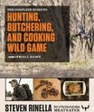 The Complete Guide to Hunting, Butchering, and Cooking Wild Game, Volume 2