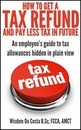 How to Get a Tax Refund and Pay Less Tax in Future: An Employee's Guide to Tax Allowances Hidden in Plain View