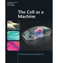 Cambridge Texts in Biomedical Engineering: The Cell as a Machine