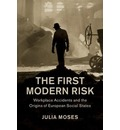 Studies in Legal History: The First Modern Risk : Workplace Accidents and the Origins of European Social States