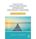 A Clinician's Guide to Acceptance-Based Approaches for Weight Concerns