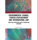 Environmental Change, Forced Displacement and International Law