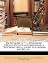 An Account of the Operations Carried Out for Accomplishing a Trigonometrical Survey of England and Wales ...