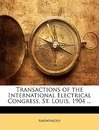 Transactions of the International Electrical Congress, St. Louis, 1904 ... - Anonymous