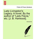 Lady Livingston's Legacy. a Novel. by the Author of