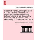 Caesar's Seventh Campaign in Gaul. B.C. 52. de Bello Gallico Lib. VII. Edited, with Notes, Excursus, and Tables of Idioms, by W. Cookworthy Compton. with Illustrations from Sketches by E. T. Compton, and Maps - Caius Julius Caesar