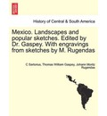 Mexico. Landscapes and Popular Sketches. Edited by Dr. Gaspey. with Engravings from Sketches by M. Rugendas. Part I - C Sartorius