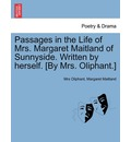 Passages in the Life of Mrs. Margaret Maitland of Sunnyside. Written by Herself. [By Mrs. Oliphant.] - Margaret Wilson Oliphant