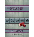 The STAMP of a DEACON - Dr. Anthony Revis