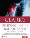 Clark's Positioning in Radiography 13E