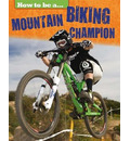 How to be a... Mountain Biking Champion