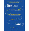 A Life Less Lonely: What We Can All Do to Lead More Connected, Kinder Lives